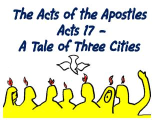 The Acts of the Apostles  Acts  17 –  A Tale of Three Cities