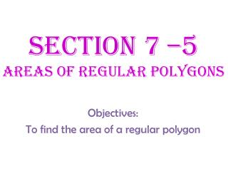 Section 7 –5 Areas of Regular Polygons