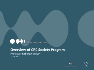 Overview of CRC Society Program Professor  Rebekah  Brown 22-08-2013
