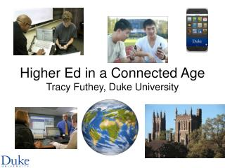 Higher Ed in a Connected Age Tracy Futhey, Duke University