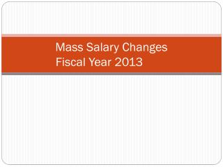 Mass Salary Changes   Fiscal Year 2013
