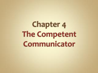 Chapter 4  The Competent Communicator