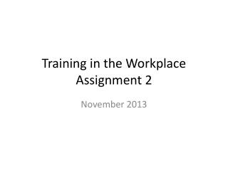 Training in the Workplace Assignment 2
