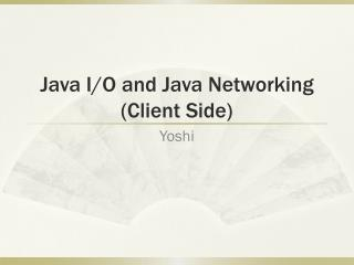 Java I/O and Java Networking  (Client Side)