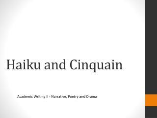 Haiku and  Cinquain
