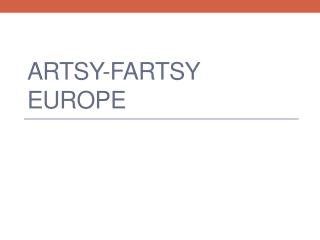 Artsy-Fartsy Europe