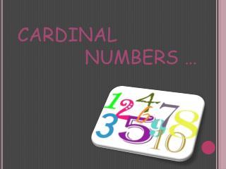 CARDINAL             NUMBERS …