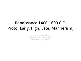 Renaissance 1400-1600 C.E. Proto; Early; High; Late; Mannerism;