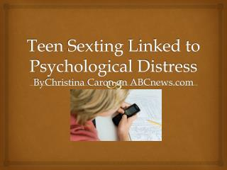 Teen  Sexting  Linked to Psychological Distress ByChristina  Caron on  ABCnews
