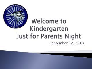 Welcome to  Kindergarten Just for Parents Night