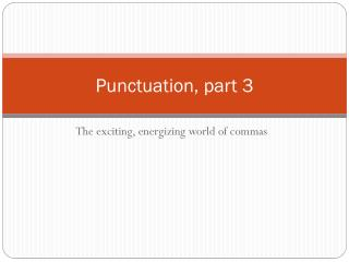 Punctuation, part 3