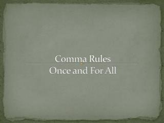 Comma  Rules Once and For All