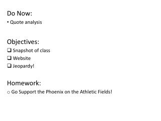 Do Now:   Quote analysis Objectives:  Snapshot of class  Website  Jeopardy! Homework: