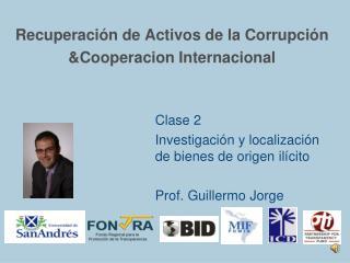 Recuperación de Activos de la Corrupción  &Cooperacion Internacional  Clase 2