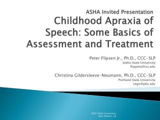 ASHA Invited Presentation  Childhood  Apraxia  of Speech: Some Basics of Assessment and Treatment