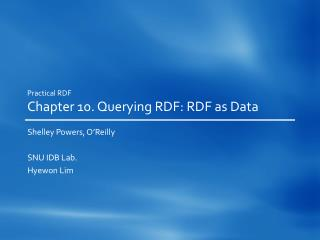 Practical RDF Chapter 10. Querying RDF: RDF as Data