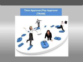 Time Approver/Pay  Approver (TRAM)