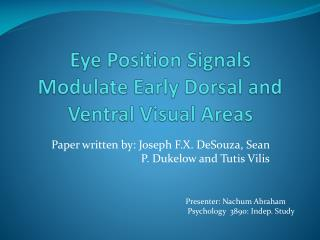 Eye Position  Signals Modulate  Early Dorsal and Ventral Visual Areas