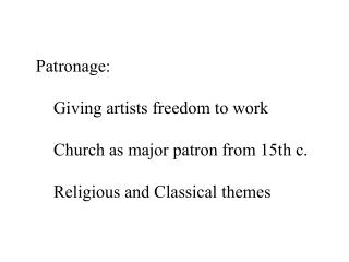 Patronage: 	Giving artists freedom to work 	Church as major patron from 15th c.