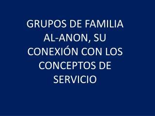 GRUPOS DE FAMILIA AL-ANON, SU CONEXI�N CON LOS CONCEPTOS DE SERVICIO