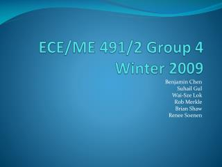 ECE/ME 491/2 Group 4 Winter 2009