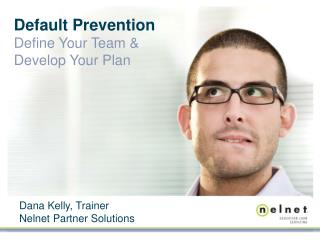 Default Prevention  Define Your Team & Develop Your Plan