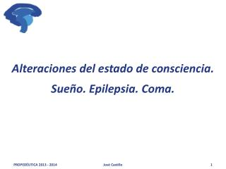 Alteraciones del estado de consciencia. Sueño. Epilepsia. Coma.