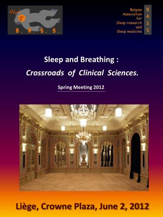 Sleep and Breathing :  Crossroads  of  Clinical  Sciences. Liège ,  Crowne  Plaza , June 2, 2012