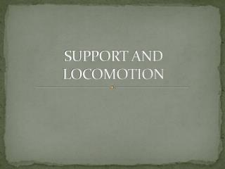 SUPPORT AND LOCOMOTION