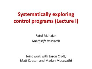Systematically exploring  control  programs (Lecture I)