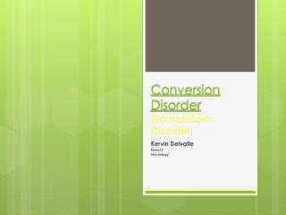 Conversion Disorder  (Somatoform Disorder)