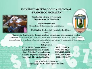"""U NIVERSIDAD PEDAGÓGICA NACIONAL   """"FRANCISCO MORAZÁN"""" Facultad de Ciencia y Tecnolog í a"""