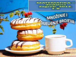 MATEMATIKA – dodatna Zagreb, 2013. 2.B