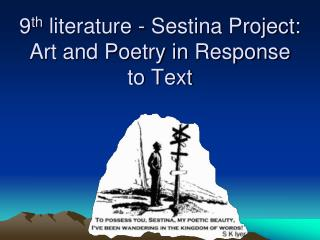 9 th  literature -  Sestina  Project: Art and Poetry in Response to Text
