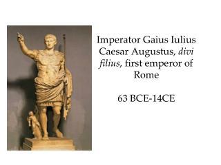 Imperator Gaius  Iulius  Caesar Augustus,  divi filius , first emperor of Rome 63  BCE- 14CE