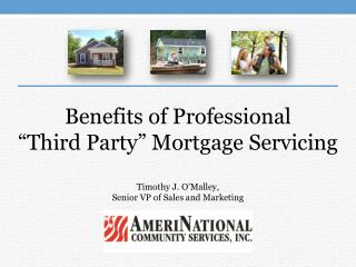 "Benefits of Professional  ""Third Party"" Mortgage Servicing"