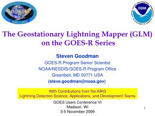 Steven Goodman GOES-R Program Senior Scientist NOAA/NESDIS/GOES-R Program Office