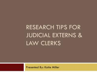 RESEARCH TIPS FOR JUDICIAL EXTERNS  LAW CLERKS