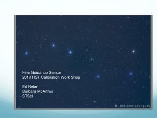 Fine Guidance Sensor 2010 HST Calibration Work Shop Ed Nelan Barbara McArthur STScI