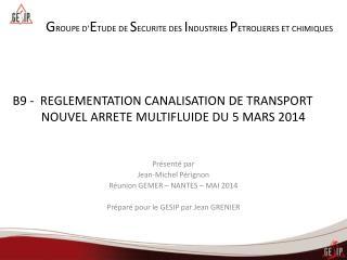 B9 -  REGLEMENTATION CANALISATION DE TRANSPORT  NOUVEL ARRETE MULTIFLUIDE DU 5 MARS 2014