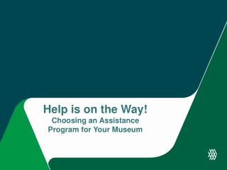 Help is on the Way! Choosing an Assistance Program for Your Museum