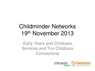 Childminder  Networks 19 th  November 2013