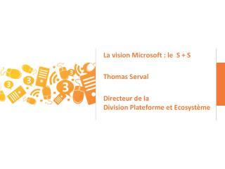La vision Microsoft : le   S  +  S Thomas Serval