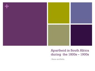 Apartheid in South Africa during  the 1800s � 1900s
