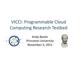 VICCI: Programmable Cloud Computing Research  Testbed