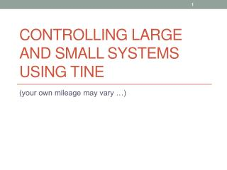 Controlling Large and Small Systems Using  TINE