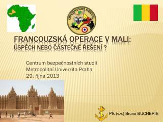 FRANCOUZSKÁ  Operace  v Mali :  ÚSPĚCH  NEBO částečné ŘEŠENÍ  ?