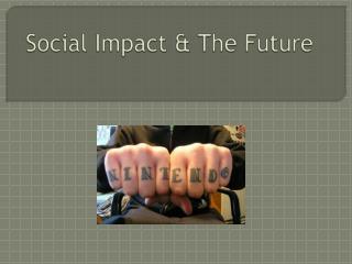 Social Impact & The Future