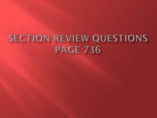 Section Review Questions Page 736