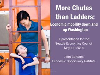 More Chutes than  Ladders: Economic mobility down and up Washington A presentation for the